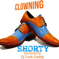Shorty - Clowning (Explicit)