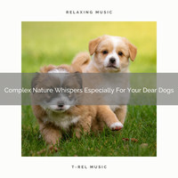 Dog Relax - Complex Nature Whispers Especially For Your Dear Dogs