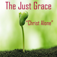 The Just Grace - Christ Alone
