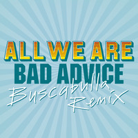 All We Are - Bad Advice (Buscabulla Remix)