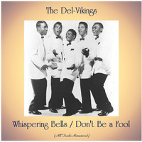 The Del-Vikings - Whispering Bells / Don't Be a Fool (All Tracks Remastered)