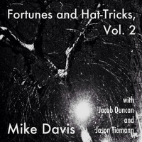 Mike Davis - Fortunes and Hat-Tricks, Vol. 2 (feat. Jacob Duncan & Jason Tiemann)