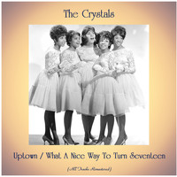 The Crystals - Uptown / What A Nice Way To Turn Seventeen (All Tracks Remastered)
