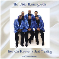 The Dixie Hummingbirds - Live On Forever / Just Trusting (All Tracks Remastered)