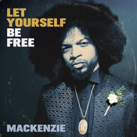 Mackenzie - Let Yourself Be Free