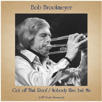 Bob Brookmeyer - Get off That Roof / Nobody Else but Me (All Tracks Remastered)