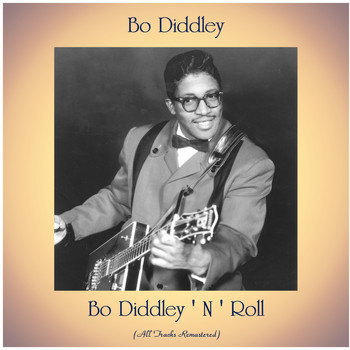 Bo Diddley - Bo Diddley ' N ' Roll (All Tracks Remastered)