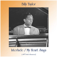 Billy Taylor - Interlude / My Heart Sings (All Tracks Remastered)