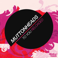 Muttonheads - To You (Reloaded)