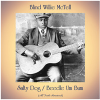 Blind Willie McTell - Salty Dog / Beedle Um Bum (All Tracks Remastered)