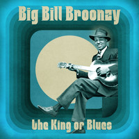 Big Bill Broonzy - The King of Blues (Remastered)