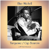 Blue Mitchell - Turquoise / Cup Bearers (All Tracks Remastered)