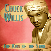 Chuck Willis - The King of the Stroll (Remastered)