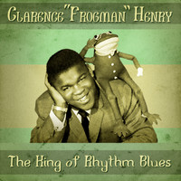 "Clarence ""Frogman"" Henry - The King of Rhythm & Blues (Remastered)"