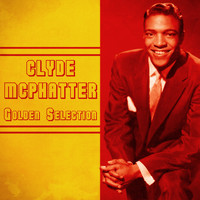 Clyde McPhatter - Golden Selection (Remastered)