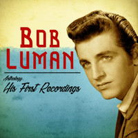 Bob Luman - Anthology: His First Recordings (Remastered)
