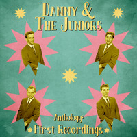 Danny & The Juniors - Anthology: First Recordings (Remastered)