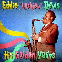 "Eddie ""Lockjaw"" Davis - His Golden Years (Remastered)"