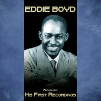 Eddie Boyd - Anthology: His First Recordings (Remastered)