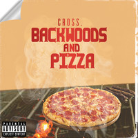 Cross - Backwoods and Pizza (Explicit)