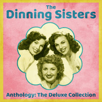 The Dinning Sisters - Anthology: The Deluxe Collection (Remastered)