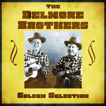 The Delmore Brothers - Golden Selection (Remastered)
