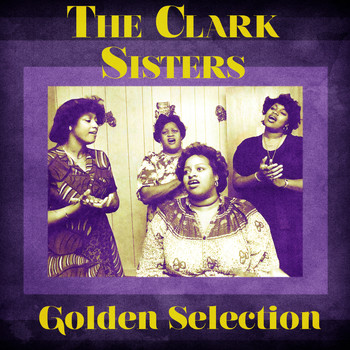 The Clark Sisters - Golden Selection (Remastered)