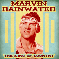 Marvin Rainwater - The King of Country (Remastered)