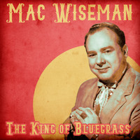 Mac Wiseman - The King of Bluegrass (Remastered)