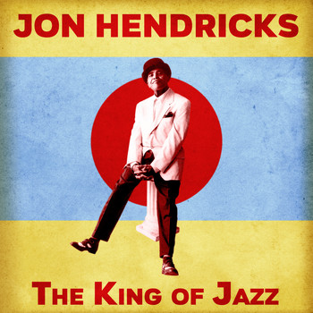 Jon Hendricks - The King of Jazz (Remastered)