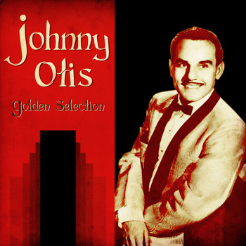 Johnny Otis - Golden Selection (Remastered)