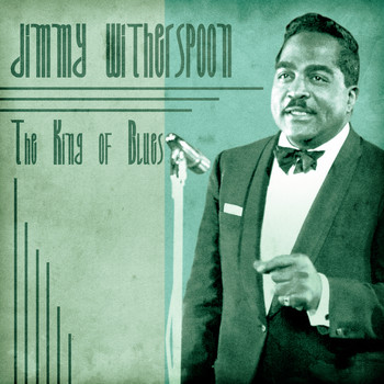 Jimmy Witherspoon - The King of Blues (Remastered)