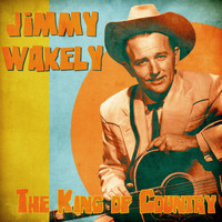 Jimmy Wakely - The King of Country (Remastered)