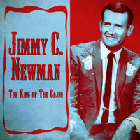 JIMMY C. NEWMAN - The King of The Cajun (Remastered)
