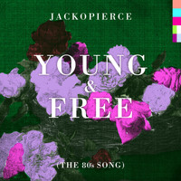 Jackopierce - Young & Free (The 80's Song)