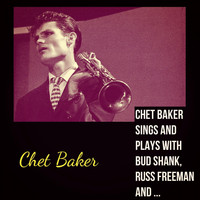Chet Baker - Chet Baker Sings and Plays with Bud Shank, Russ Freeman and Strings