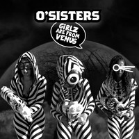 O'Sisters - Girlz Are From Venus