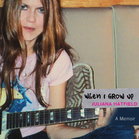 Juliana Hatfield - When I Grow Up - A Memoir (Unabridged)