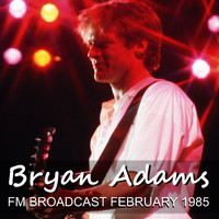 Bryan Adams - Bryan Adams FM Broadcast February 1985