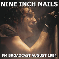 Nine Inch Nails - Nine Inch Nails FM Broadcast August 1994