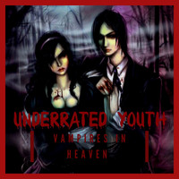 Underrated Youth - Vampires in Heaven