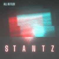 Stantz / - All In Flux