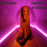 CHANCEKNOT / - The Song Of Hathor