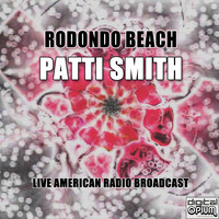 Patti Smith - Rodondo Beach (Live)