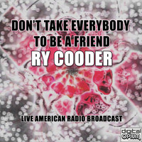 Ry Cooder - Don't Take Everybody to Be a Friend (Live)