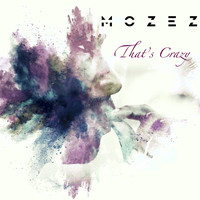 Mozez - That's Crazy