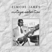 Elmore James - Elmore James - Vintage Selection