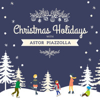 Astor Piazzolla - Christmas Holidays with Astor Piazzolla