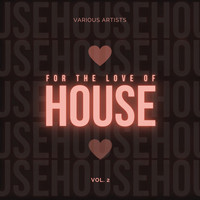 Various Artists - For the Love of House, Vol. 2