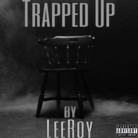 Leeroy - Trapped Up (Explicit)